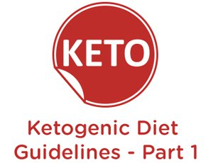 Keto guidelines Part 1